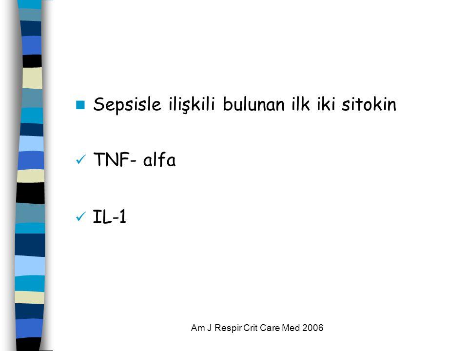 Am J Respir Crit Care Med 2006  Sepsisle ilişkili bulunan ilk iki sitokin  TNF- alfa  IL-1