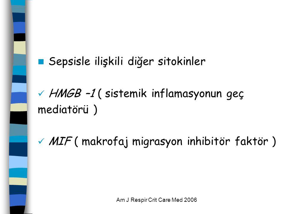 Am J Respir Crit Care Med 2006  Sepsisle ilişkili diğer sitokinler  HMGB –1 ( sistemik inflamasyonun geç mediatörü )  MIF ( makrofaj migrasyon inhibitör faktör )