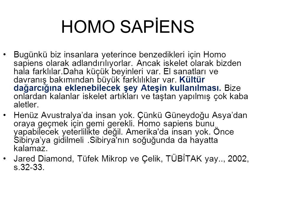 HOMO SAPİENS •Bugünkü biz insanlara yeterince benzedikleri için Homo sapiens olarak adlandırılıyorlar. Ancak iskelet olarak bizden hala farklılar.Daha