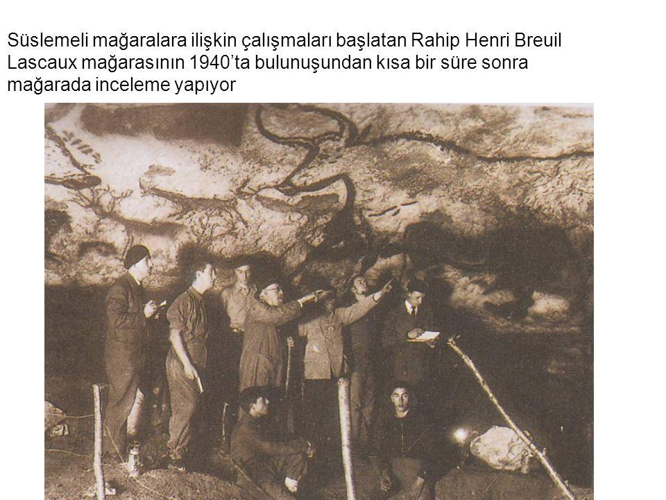 Süslemeli mağaralara ilişkin çalışmaları başlatan Rahip Henri Breuil Lascaux mağarasının 1940'ta bulunuşundan kısa bir süre sonra mağarada inceleme ya