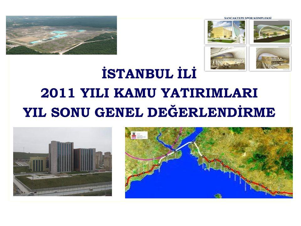 İSTANBUL İLİ 2011 YILI KAMU YATIRIMLARI YIL SONU GENEL DEĞERLENDİRME