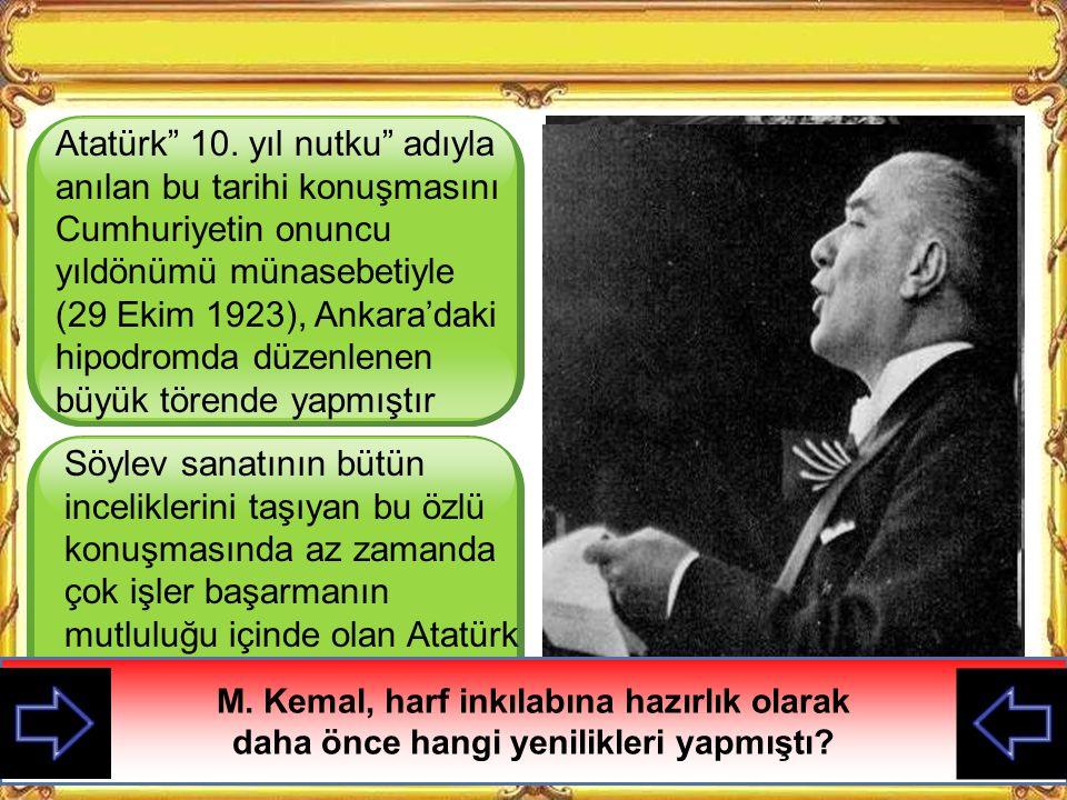 """""""Az Zamanda çok ve büyük işler yaptık"""" Bu sözü kim söylemiştir? M. Kemal bu sözü ne zaman ve niçin söylemiştir?"""