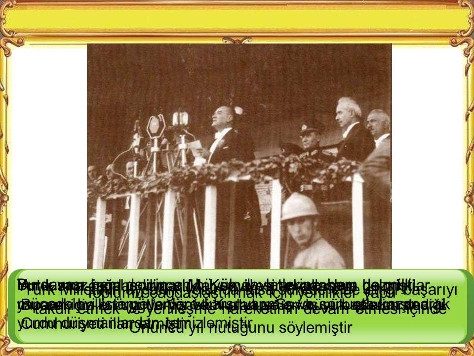 """Atatürk"""" 10. yıl nutku"""" adıyla anılan bu tarihi konuşmasını Cumhuriyetin onuncu yıldönümü münasebetiyle (29 Ekim 1923), Ankara'daki hipodromda düzenle"""
