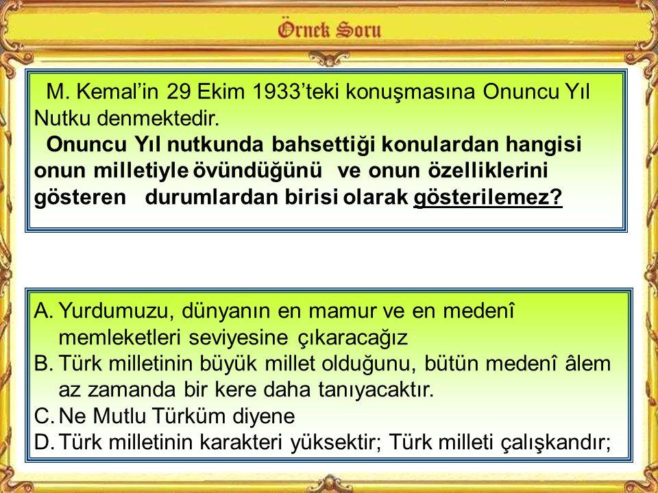 Atatürk'ün Onuncu yıl nutkundaki bu sözlerinden onun hangi kişilik özelliğini çıkarabiliriz? A.Yardımseverlik B.Kararlılık C.İleri görüşlülük D.Tarih