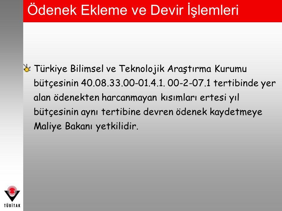 Ödenek Ekleme ve Devir İşlemleri Türkiye Bilimsel ve Teknolojik Araştırma Kurumu bütçesinin 40.08.33.00-01.4.1. 00-2-07.1 tertibinde yer alan ödenekte