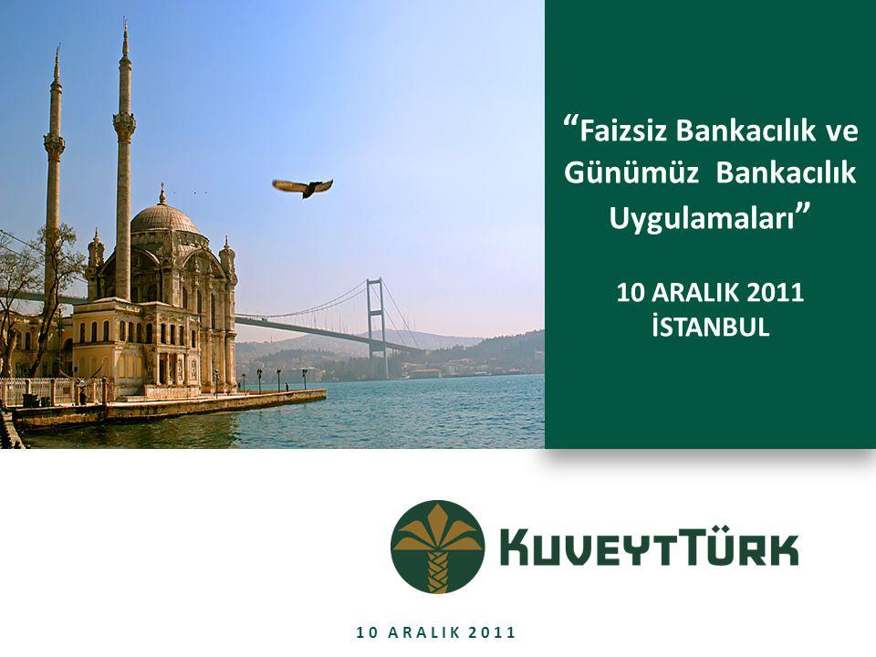 """"""" Faizsiz Bankacılık ve Günümüz Bankacılık Uygulamaları """" 10 ARALIK 2011 İSTANBUL """" Faizsiz Bankacılık ve Günümüz Bankacılık Uygulamaları """" 10 ARALIK"""