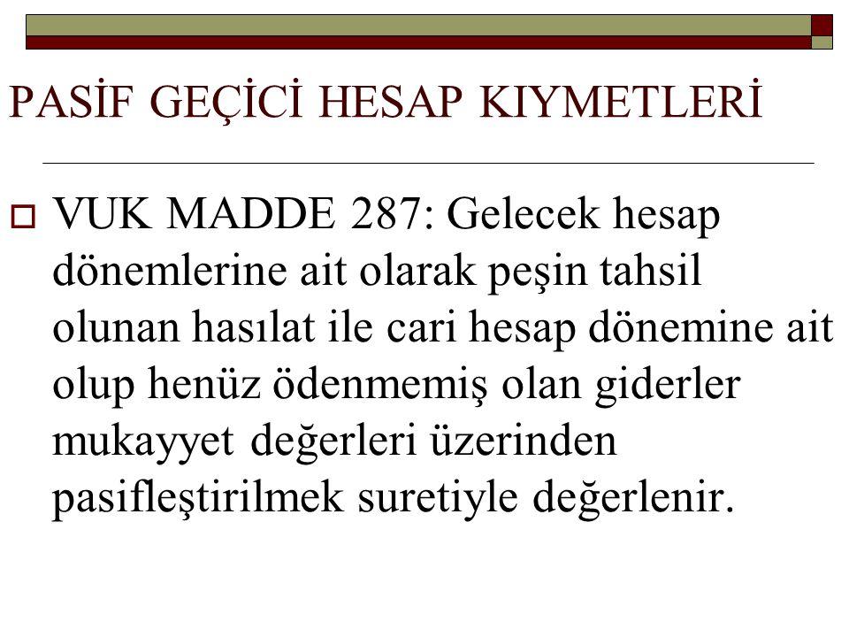PASİF GEÇİCİ HESAP KIYMETLERİ  VUK MADDE 287: Gelecek hesap dönemlerine ait olarak peşin tahsil olunan hasılat ile cari hesap dönemine ait olup henüz