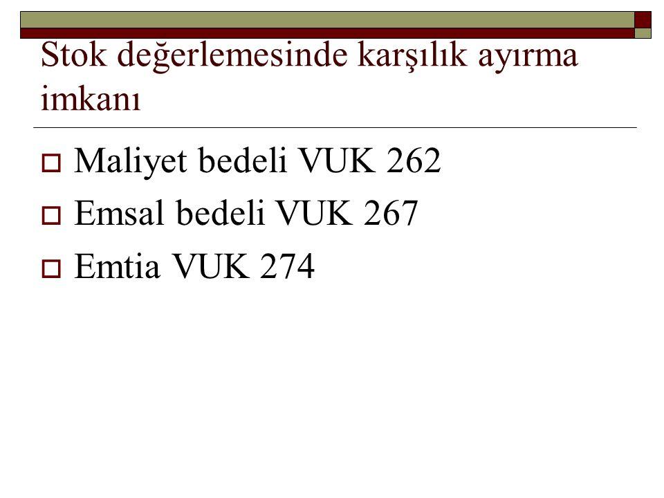 Stok değerlemesinde karşılık ayırma imkanı  Maliyet bedeli VUK 262  Emsal bedeli VUK 267  Emtia VUK 274