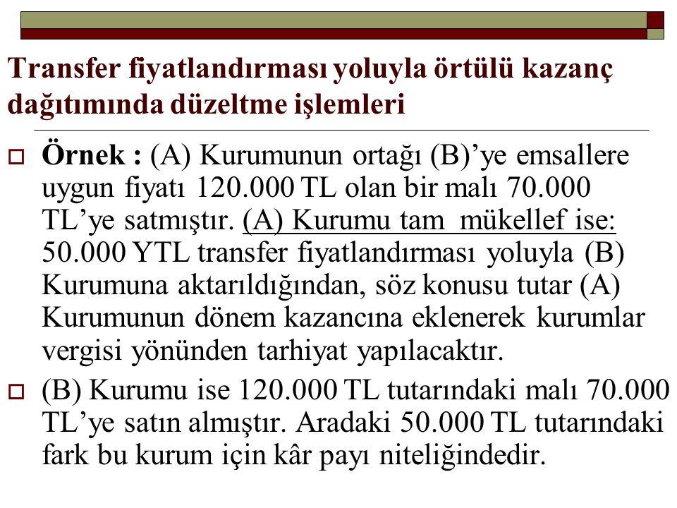 Transfer fiyatlandırması yoluyla örtülü kazanç dağıtımında düzeltme işlemleri  Örnek : (A) Kurumunun ortağı (B)'ye emsallere uygun fiyatı 120.000 TL