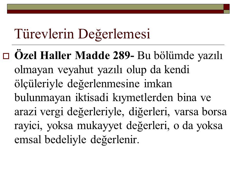 Türevlerin Değerlemesi  Özel Haller Madde 289- Bu bölümde yazılı olmayan veyahut yazılı olup da kendi ölçüleriyle değerlenmesine imkan bulunmayan ikt