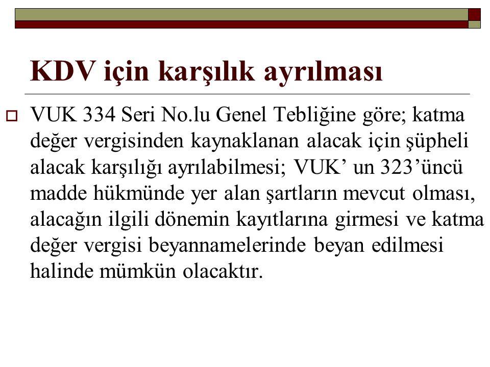 KDV için karşılık ayrılması  VUK 334 Seri No.lu Genel Tebliğine göre; katma değer vergisinden kaynaklanan alacak için şüpheli alacak karşılığı ayrıla