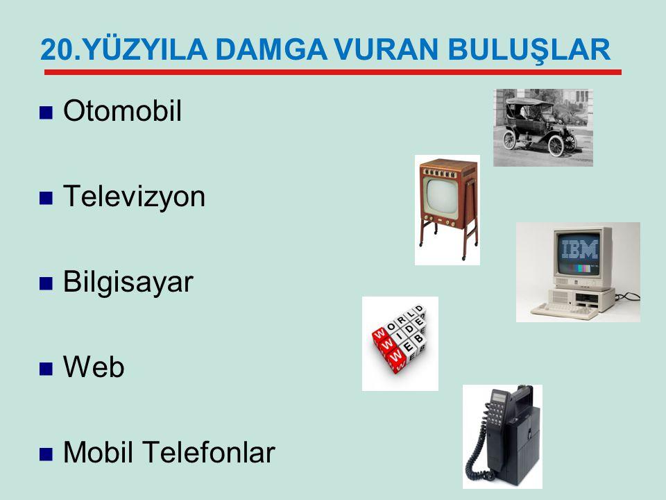  Otomobil  Televizyon  Bilgisayar  Web  Mobil Telefonlar 20.YÜZYILA DAMGA VURAN BULUŞLAR