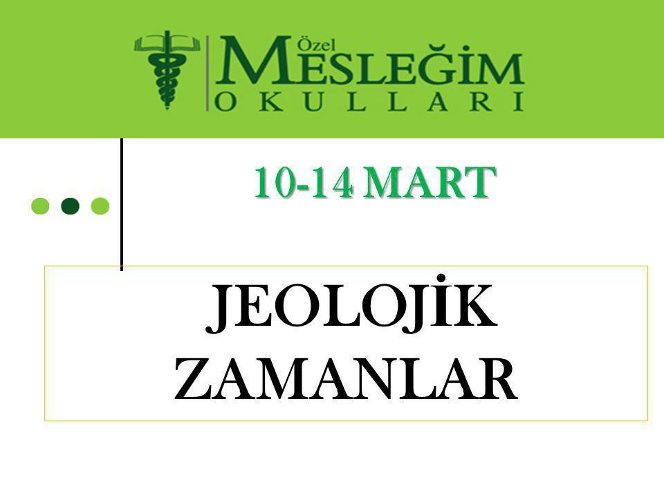 10-14 MART JEOLOJ İ K ZAMANLAR
