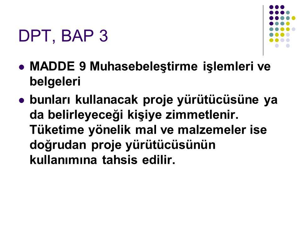 DPT, BAP 3  MADDE 9 Muhasebeleştirme işlemleri ve belgeleri  bunları kullanacak proje yürütücüsüne ya da belirleyeceği kişiye zimmetlenir. Tüketime
