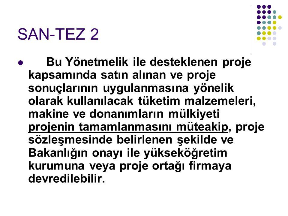 SAN-TEZ 2  Bu Yönetmelik ile desteklenen proje kapsamında satın alınan ve proje sonuçlarının uygulanmasına yönelik olarak kullanılacak tüketim malzem
