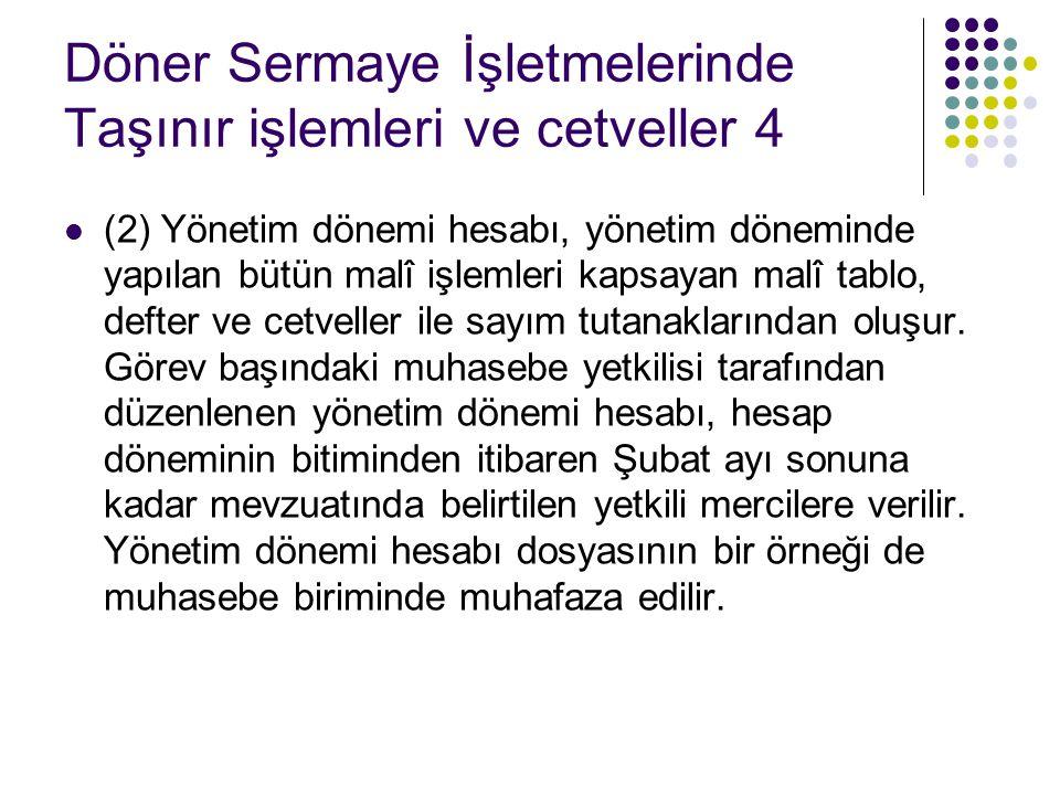Döner Sermaye İşletmelerinde Taşınır işlemleri ve cetveller 4  (2) Yönetim dönemi hesabı, yönetim döneminde yapılan bütün malî işlemleri kapsayan mal