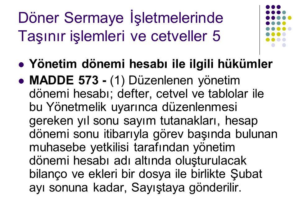 Döner Sermaye İşletmelerinde Taşınır işlemleri ve cetveller 5  Yönetim dönemi hesabı ile ilgili hükümler  MADDE 573 - (1) Düzenlenen yönetim dönemi