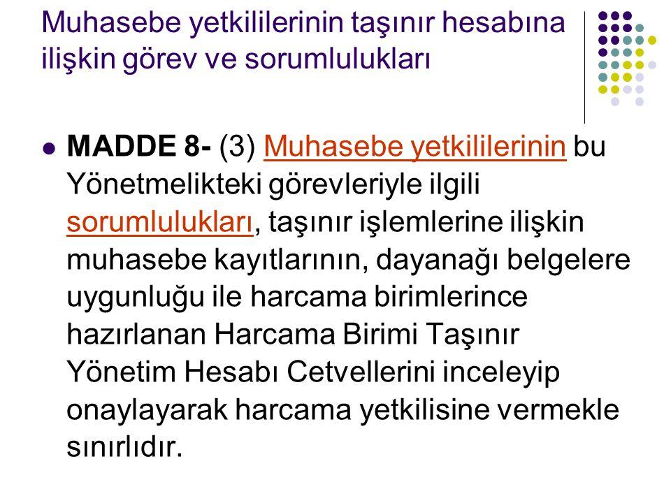 Muhasebe yetkililerinin taşınır hesabına ilişkin görev ve sorumlulukları  MADDE 8- (3) Muhasebe yetkililerinin bu Yönetmelikteki görevleriyle ilgili