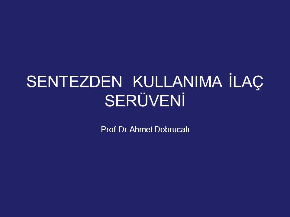 SENTEZDEN KULLANIMA İLAÇ SERÜVENİ Prof.Dr.Ahmet Dobrucalı