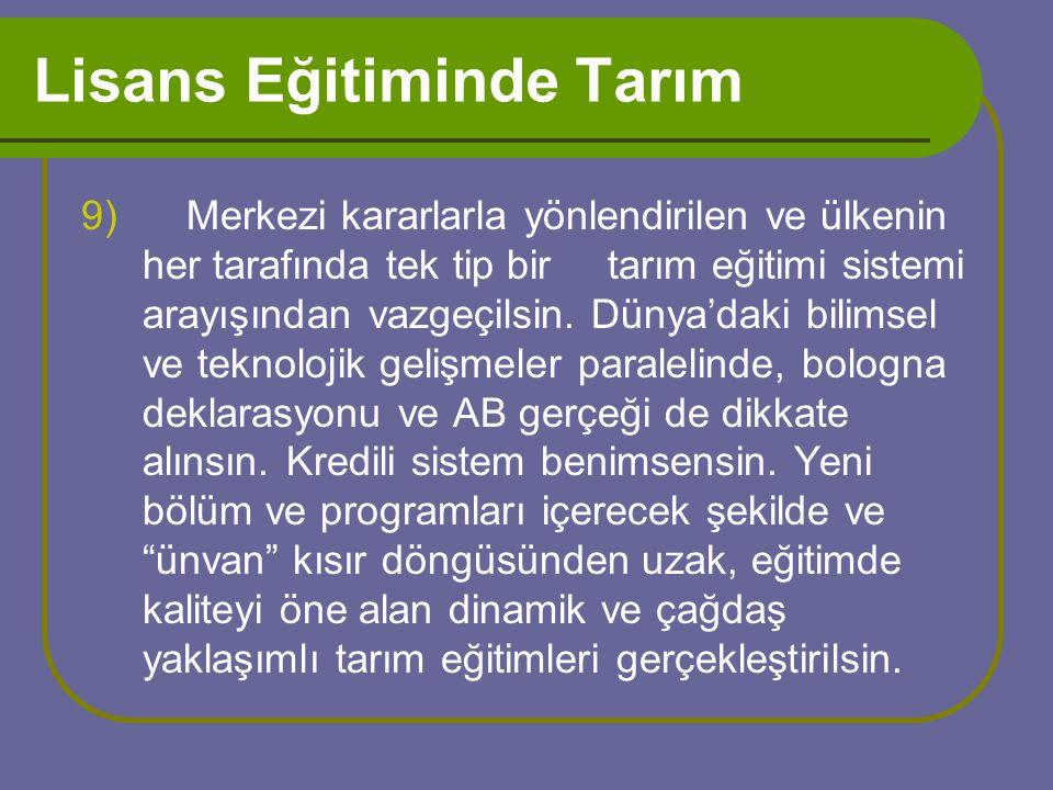 Lisans Eğitiminde Tarım 9)Merkezi kararlarla yönlendirilen ve ülkenin her tarafında tek tip bir tarım eğitimi sistemi arayışından vazgeçilsin.