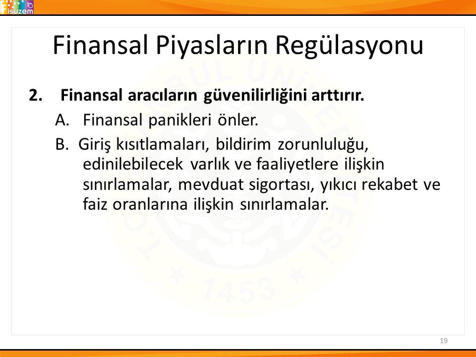 Finansal Piyasların Regülasyonu 2.Finansal aracıların güvenilirliğini arttırır.