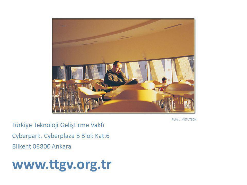 Foto : METUTECH Türkiye Teknoloji Geliştirme Vakfı Cyberpark, Cyberplaza B Blok Kat:6 Bilkent 06800 Ankara www.ttgv.org.tr