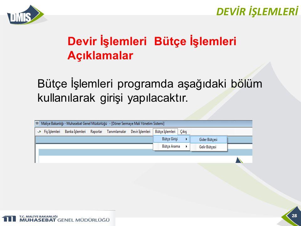 DEVİR İŞLEMLERİ 28 Devir İşlemleri Bütçe İşlemleri Açıklamalar Bütçe İşlemleri programda aşağıdaki bölüm kullanılarak girişi yapılacaktır.