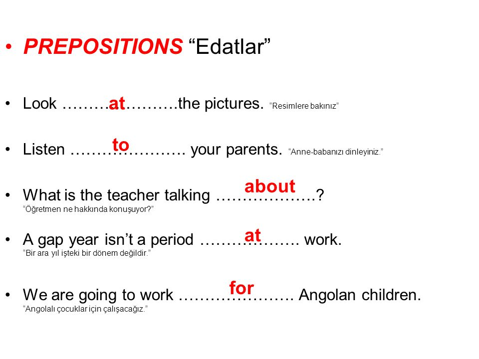 •PREPOSITIONS Edatlar •Look ………………….the pictures.