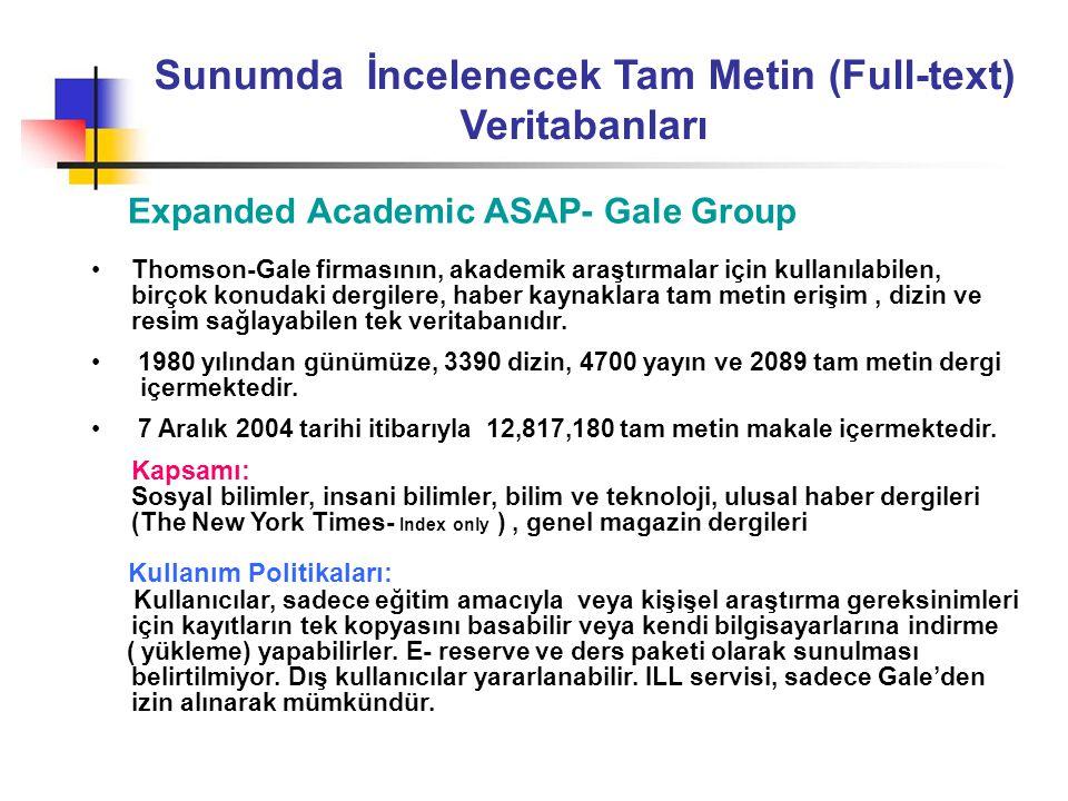 Sunumda İncelenecek Tam Metin (Full-text) Veritabanları Expanded Academic ASAP- Gale Group •Thomson-Gale firmasının, akademik araştırmalar için kullan