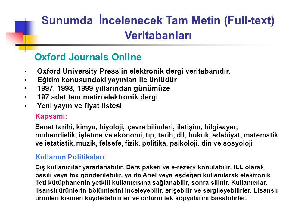 Sunumda İncelenecek Tam Metin (Full-text) Veritabanları Oxford Journals Online • Oxford University Press'in elektronik dergi veritabanıdır. • Eğitim k