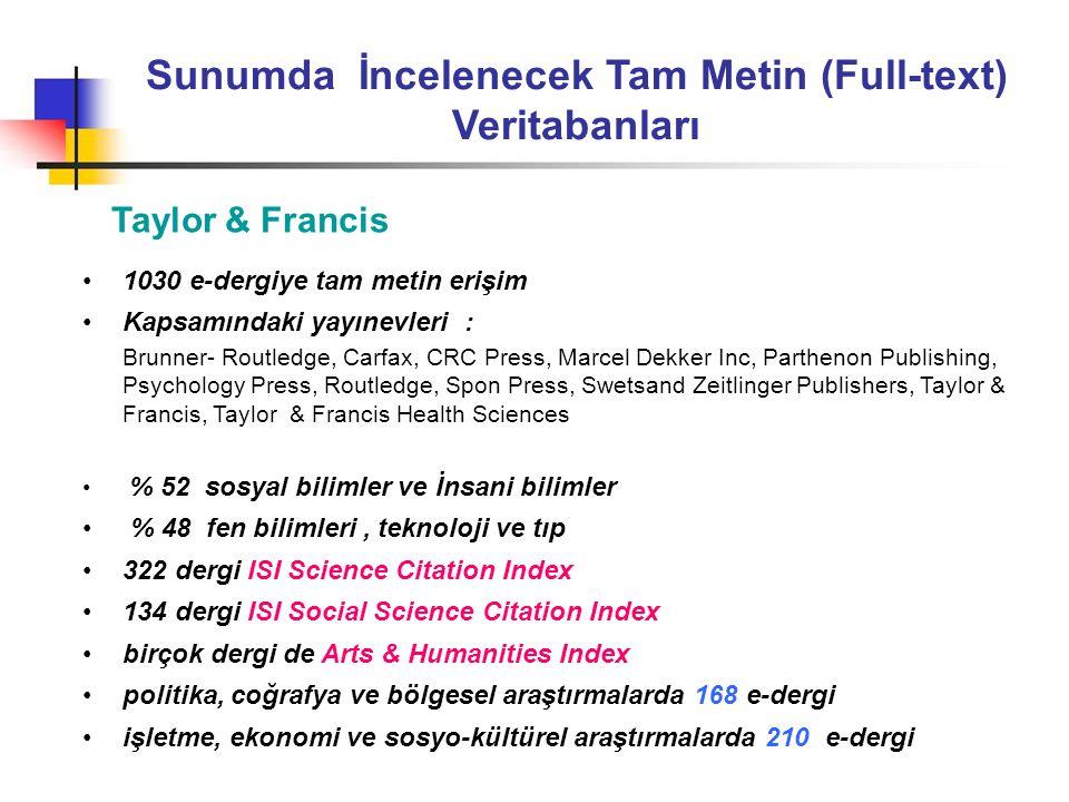 Sunumda İncelenecek Tam Metin (Full-text) Veritabanları Taylor & Francis •1030 e-dergiye tam metin erişim •Kapsamındaki yayınevleri : Brunner- Routled
