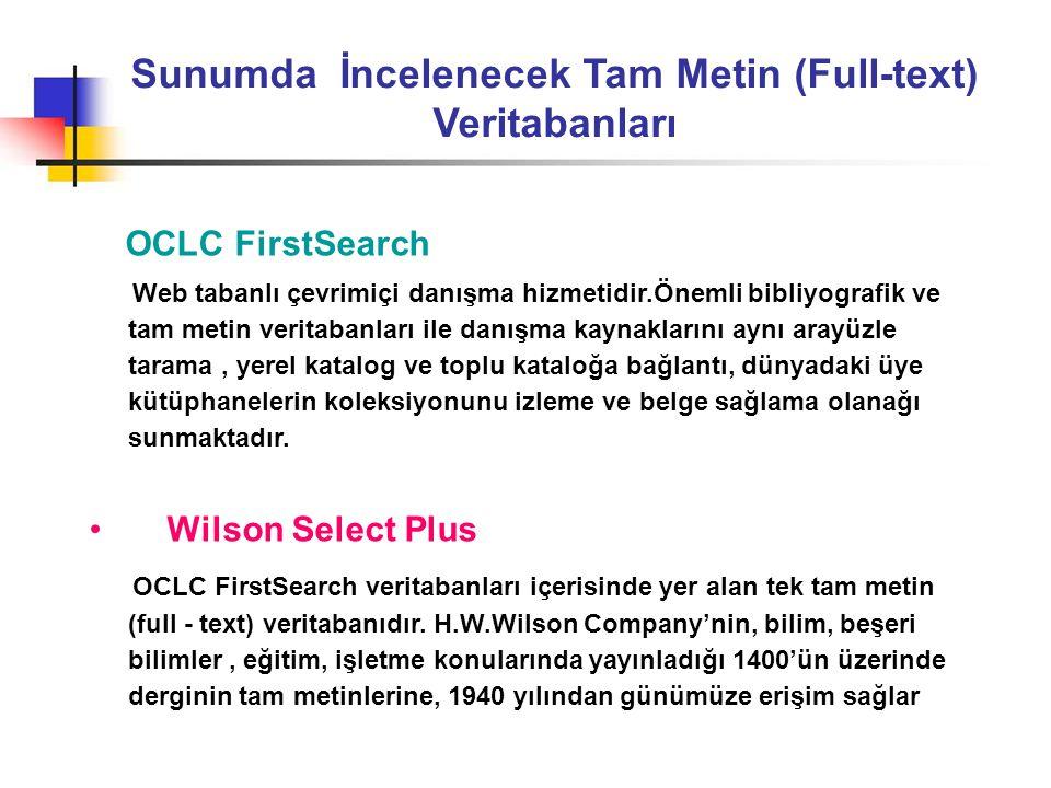 Sunumda İncelenecek Tam Metin (Full-text) Veritabanları OCLC FirstSearch Web tabanlı çevrimiçi danışma hizmetidir.Önemli bibliyografik ve tam metin ve