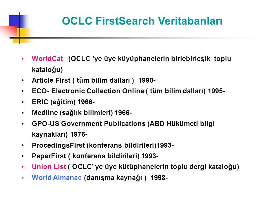 OCLC FirstSearch Veritabanları •WorldCat (OCLC 'ye üye küyüphanelerin birlebirleşik toplu kataloğu) •Article First ( tüm bilim dalları ) 1990- •ECO- E