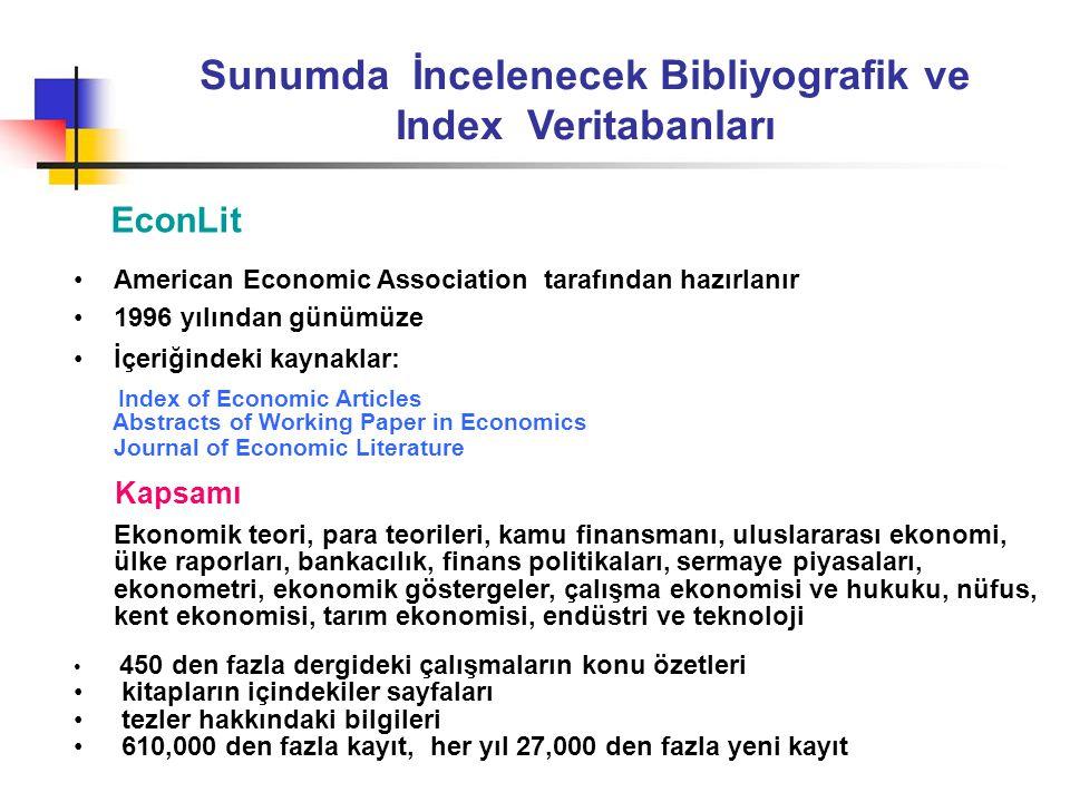 Sunumda İncelenecek Bibliyografik ve Index Veritabanları EconLit •American Economic Association tarafından hazırlanır •1996 yılından günümüze •İçeriği