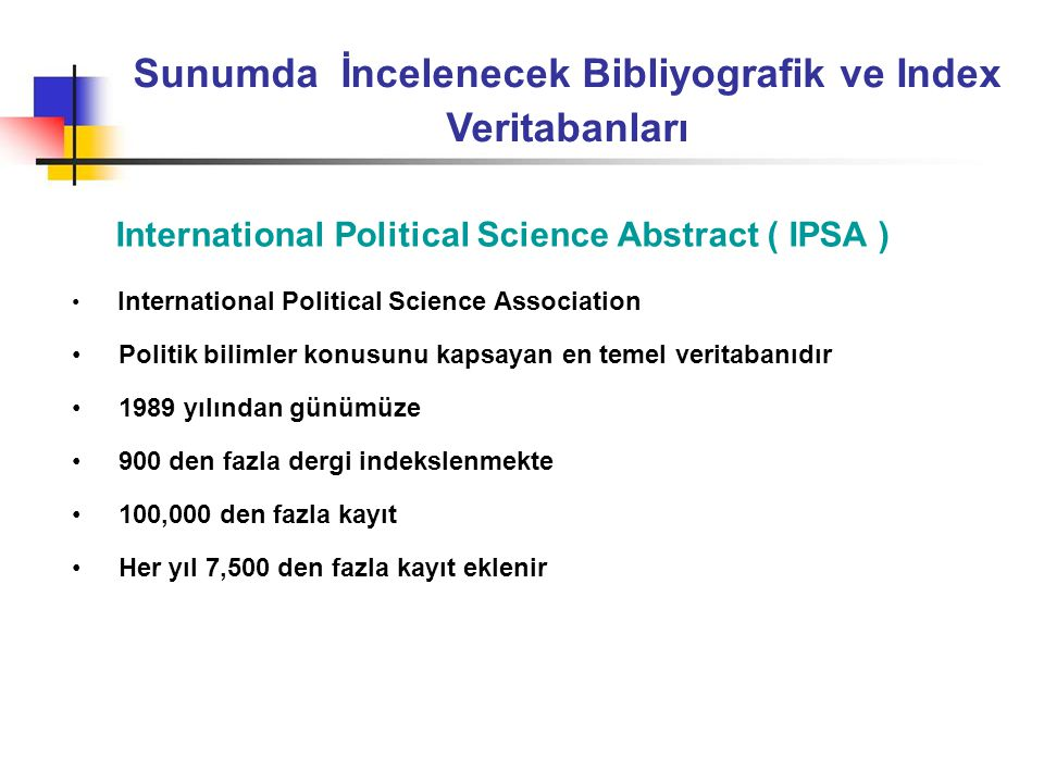 Sunumda İncelenecek Bibliyografik ve Index Veritabanları International Political Science Abstract ( IPSA ) • International Political Science Associati