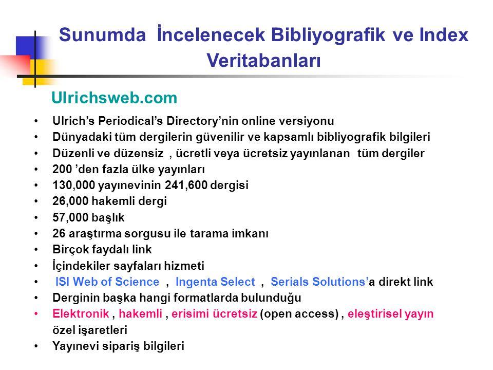 Sunumda İncelenecek Bibliyografik ve Index Veritabanları Ulrichsweb.com •Ulrich's Periodical's Directory'nin online versiyonu •Dünyadaki tüm dergileri