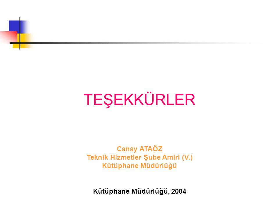 TEŞEKKÜRLER Canay ATAÖZ Teknik Hizmetler Şube Amiri (V.) Kütüphane Müdürlüğü Kütüphane Müdürlüğü, 2004