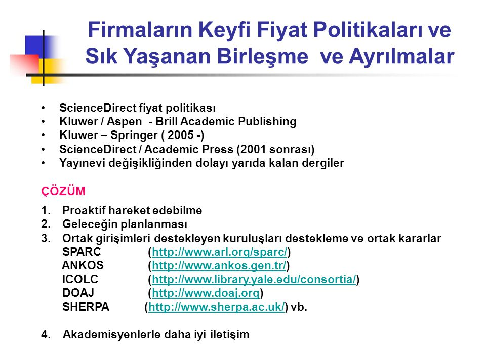 Firmaların Keyfi Fiyat Politikaları ve Sık Yaşanan Birleşme ve Ayrılmalar •ScienceDirect fiyat politikası •Kluwer / Aspen - Brill Academic Publishing