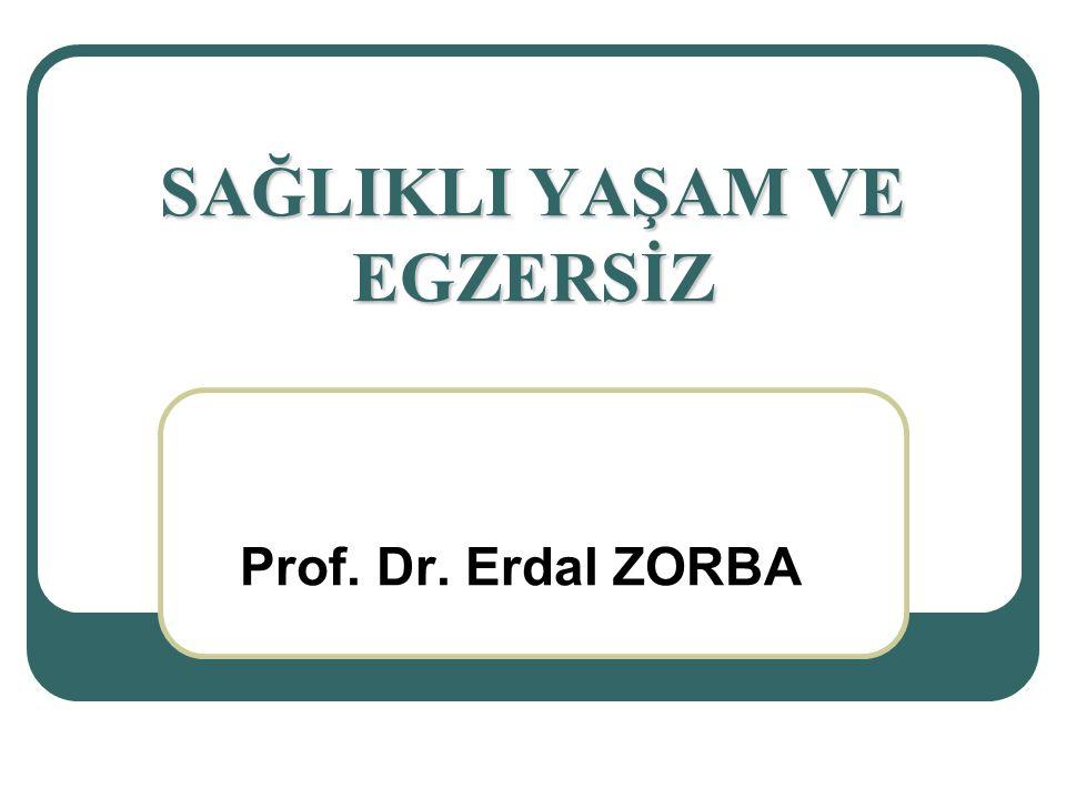 SAĞLIKLI YAŞAM VE EGZERSİZ Prof. Dr. Erdal ZORBA
