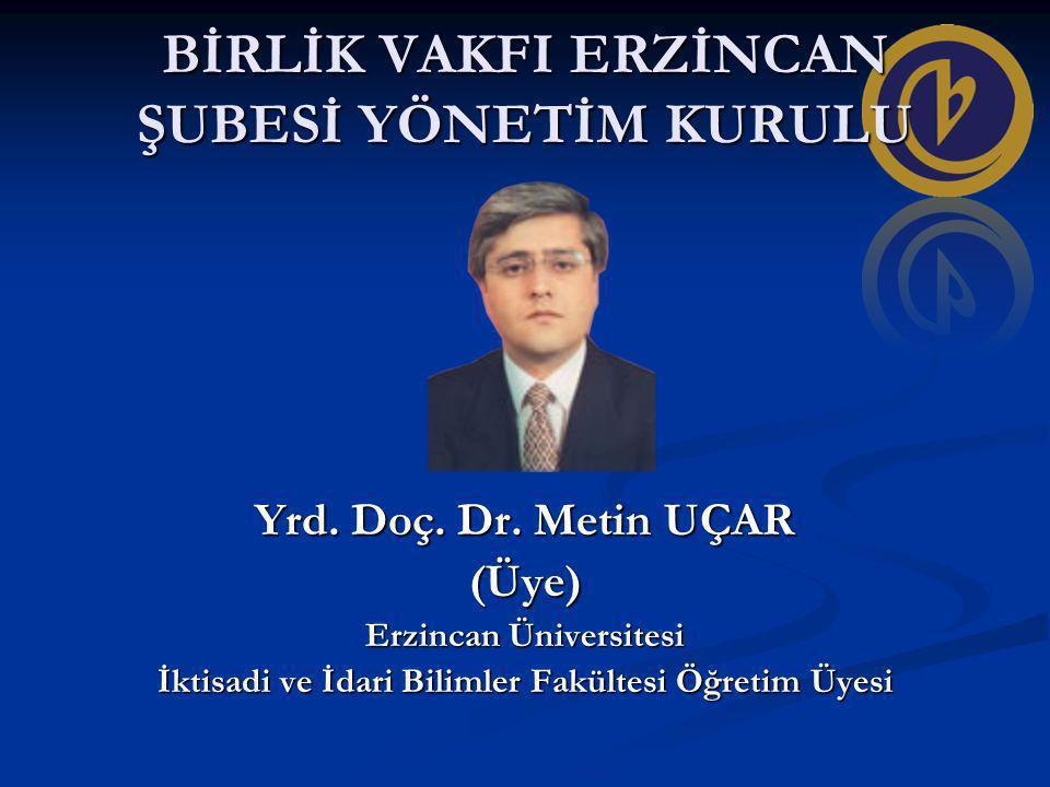 BİRLİK VAKFI ERZİNCAN ŞUBESİ YÖNETİM KURULU Yrd.Doç.