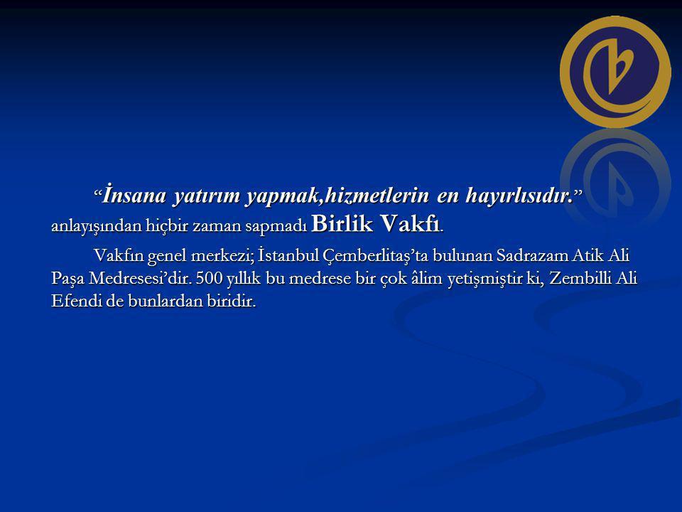 """"""" İnsana yatırım yapmak,hizmetlerin en hayırlısıdır. """" anlayışından hiçbir zaman sapmadı Birlik Vakfı. Vakfın genel merkezi; İstanbul Çemberlitaş'ta b"""