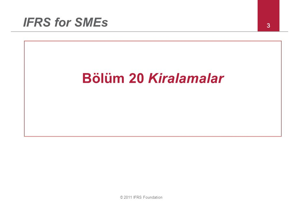 © 2011 IFRS Foundation 3 IFRS for SMEs Bölüm 20 Kiralamalar