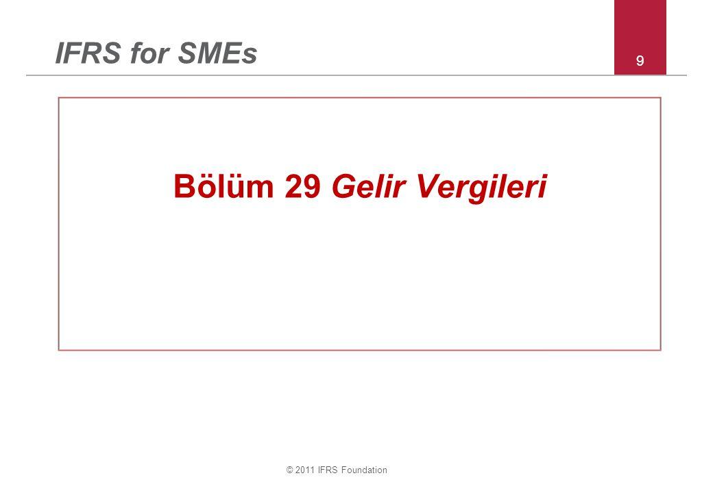 © 2011 IFRS Foundation 9 IFRS for SMEs Bölüm 29 Gelir Vergileri