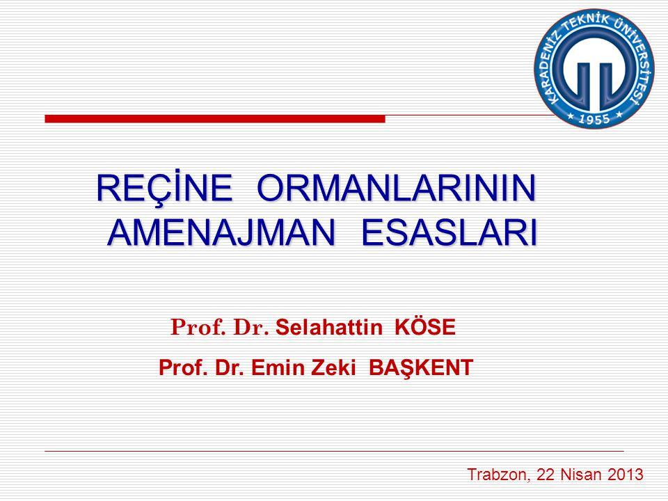 Prof. Dr. Selahattin KÖSE Prof. Dr. Emin Zeki BAŞKENT Trabzon, 22 Nisan 2013 REÇİNE ORMANLARININ AMENAJMAN ESASLARI