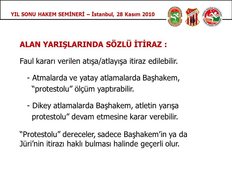 YIL SONU HAKEM SEMİNERİ – İstanbul, 28 Kasım 2010 ALAN YARIŞLARINDA SÖZLÜ İTİRAZ : Faul kararı verilen atışa/atlayışa itiraz edilebilir.