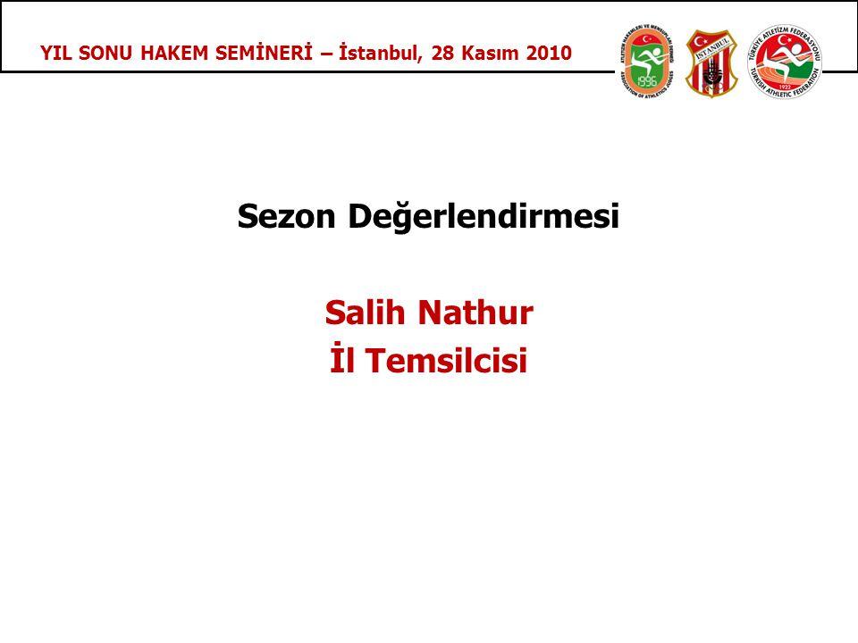 YIL SONU HAKEM SEMİNERİ – İstanbul, 28 Kasım 2010 Sezon Değerlendirmesi Salih Nathur İl Temsilcisi