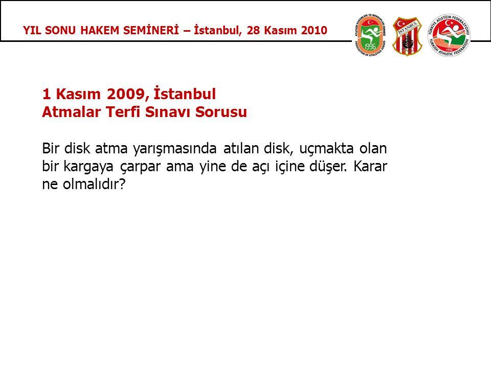 YIL SONU HAKEM SEMİNERİ – İstanbul, 28 Kasım 2010 1 Kasım 2009, İstanbul Atmalar Terfi Sınavı Sorusu Bir disk atma yarışmasında atılan disk, uçmakta olan bir kargaya çarpar ama yine de açı içine düşer.
