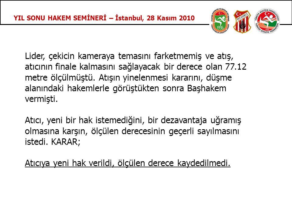YIL SONU HAKEM SEMİNERİ – İstanbul, 28 Kasım 2010 Lider, çekicin kameraya temasını farketmemiş ve atış, atıcının finale kalmasını sağlayacak bir derece olan 77.12 metre ölçülmüştü.