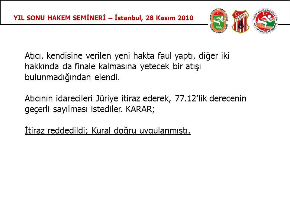 YIL SONU HAKEM SEMİNERİ – İstanbul, 28 Kasım 2010 Atıcı, kendisine verilen yeni hakta faul yaptı, diğer iki hakkında da finale kalmasına yetecek bir atışı bulunmadığından elendi.