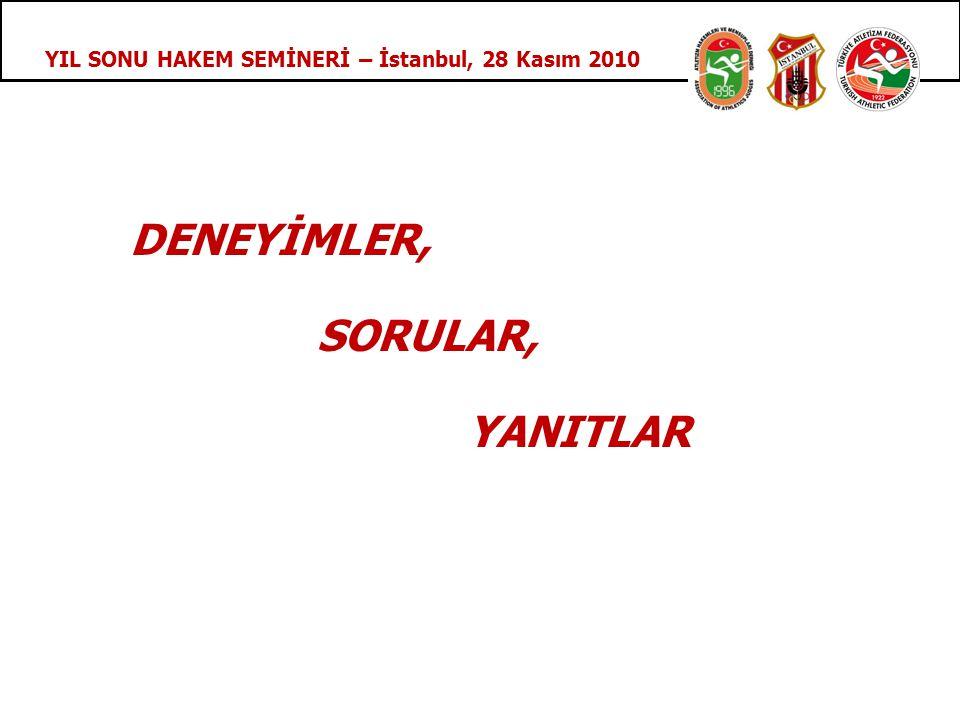 YIL SONU HAKEM SEMİNERİ – İstanbul, 28 Kasım 2010 DENEYİMLER, SORULAR, YANITLAR